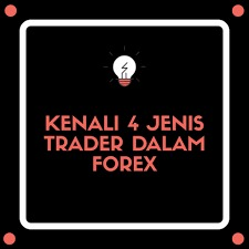 4 Jenis Trader Dalam Trading Forex